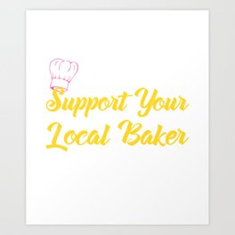 Support Your Local Baker1 Art Print
