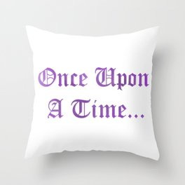 ONCE UPON A TIME in purple Throw Pillow