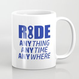 Ride, Anything, Anytime, Anywhere Coffee Mug