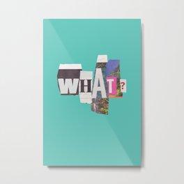 What? Metal Print