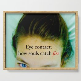 Eye contact:  how souls catch fire. Serving Tray
