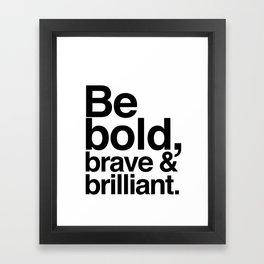 Be Bold, Brave & Brilliant Framed Art Print
