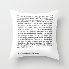 If You're Going To Try, Go All The Way Motivational Life Quote By Charles Bukowski, Factotum Throw Pillow