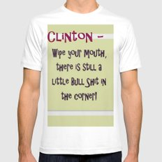 Clinton - Wipe your mouth, there is still a little bs in the corner MEDIUM White Mens Fitted Tee