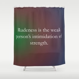 Rudeness Is The Weak Shower Curtain