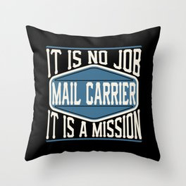 Mail Carrier  - It Is No Job, It Is A Mission Throw Pillow