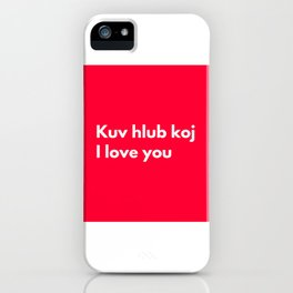 Kuv hlub koj - I love you in Hmong iPhone Case