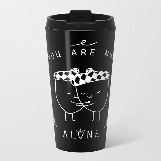 You are nut alone Metal Travel Mug