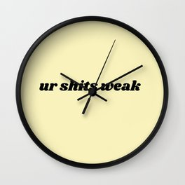ur shits weak Wall Clock