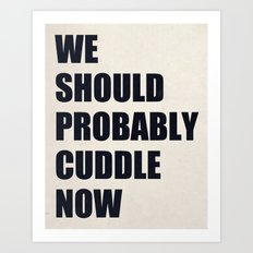 We should probably cuddle now Art Print