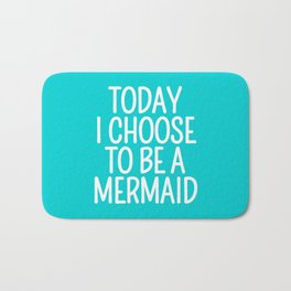 Today I Choose To Be a Mermaid (Turquoise) Bath Mat