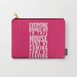 Home wall art typography quote, everyone brings joy to this house, some by coming, some by leaving Carry-All Pouch