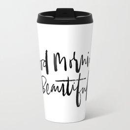 Good Morning Beautiful Brush Script Travel Mug