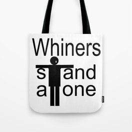 Whiners stand alone Tote Bag