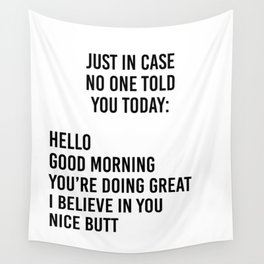 Just in case no one told you today: hello / good morning / you're doing great / I believe in you Wall Tapestry