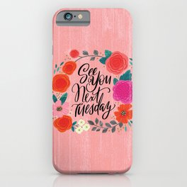 Pretty Sweary 2.0: See You Next Tuesday iPhone Case