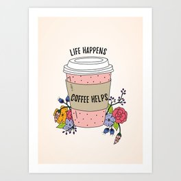Coffee helps Art Print