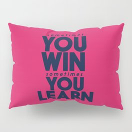 Sometimes you win, sometimes you learn, life lesson, typography inspiration , think positive vibes Pillow Sham