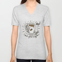 Okay! But First Coffee Unisex V-Neck