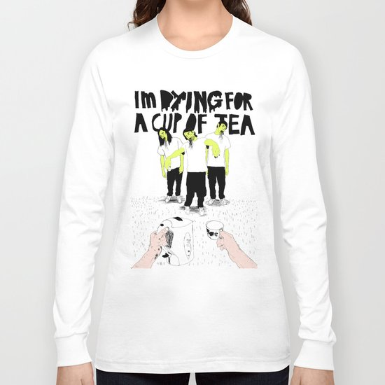 Dying for a cup of tea Long Sleeve T-shirt