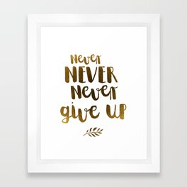 Never NEVER Never give Up Inspirational Quote Framed Art Print