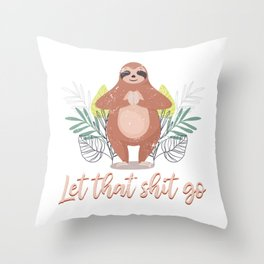 Sloth Let That Shit Go Throw Pillow
