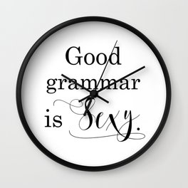 Good grammar is sexy. Black and White typography art Wall Clock