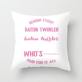 Baton Twirler Mom Mother's Day Appreciation Behind Every Great Baton Twirler Throw Pillow