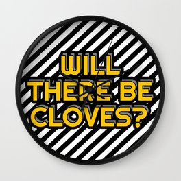 Will there be cloves? Wall Clock