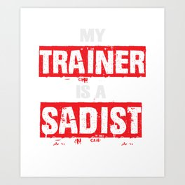 My Trainer Is A Sadist Funny Gym Bootcamp Workout Gift  Art Print