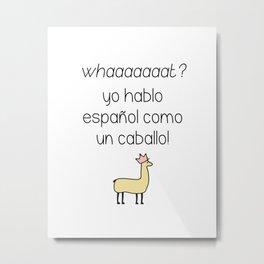 Yo hablo español como un caballo Metal Print