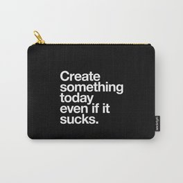 Create something today even if it sucks Carry-All Pouch