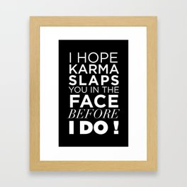 I HOPE KARMA SLAPS YOU IN THE FACE BEFORE I DO QUOTE Framed Art Print