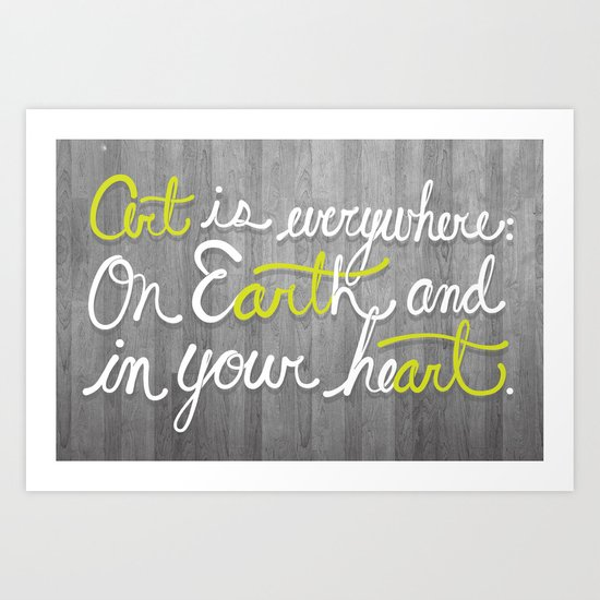 Art is everywhere: On Earth and in your heart. Art Print