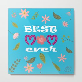 BEST MOM EVER. Lovely & fabulous mother's day gift idea Metal Print