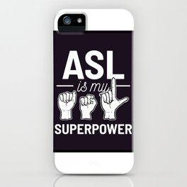 ASL Is My Superpower American Sign Language Gift iPhone Case
