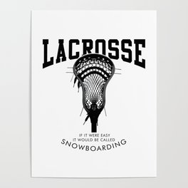 Lacrosse: if it were easy, it would be called snowboarding Poster
