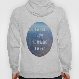 I Would Move Mountains For You Hoody