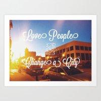 Love People & Change a City  Art Print