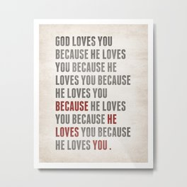 God Loves You Because... Metal Print