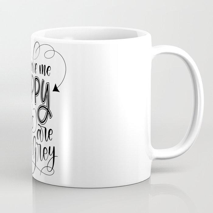 You make me happy when skies are grey Coffee Mug