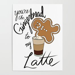 You're the Gingerbread to my Latte Poster