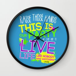 Raise Those Hands, This is Our Party... Wall Clock