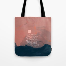 """""""Remember The Path Beneath Your Feet. Remember The Ways You Have Grown When You Weren't Even Trying."""" Tote Bag"""
