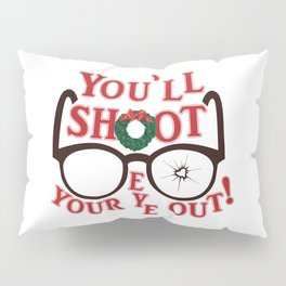 You'll Shoot Your Eye Out! Pillow Sham