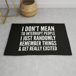 I DON'T MEAN TO INTERRUPT PEOPLE (Black & White) Rug