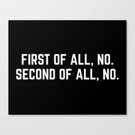 First Of All, No Funny Quote Canvas Print