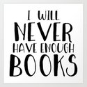 I Will Never Have Enough Books by bookwormboutique