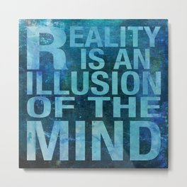 Reality is an Illusion of the Mind Metal Print