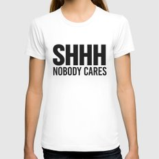 Shhh Nobody Cares Womens Fitted Tee White X-LARGE